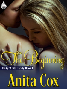 Anita Cox - The Beginning (Dirty White Candy #1)