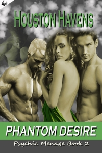 Houston Havens-Phantom Desire (Psychic Menage #2)