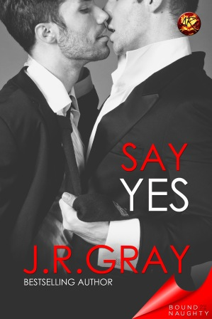 (Bound to be Naughty) J.R. Gray - Say Yes